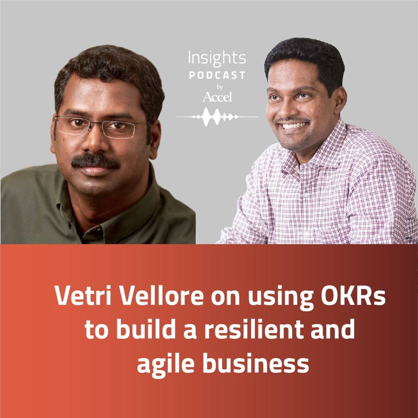 INSIGHTS #55 - Vetri Vellore on using OKRs to build a resilient and agile business