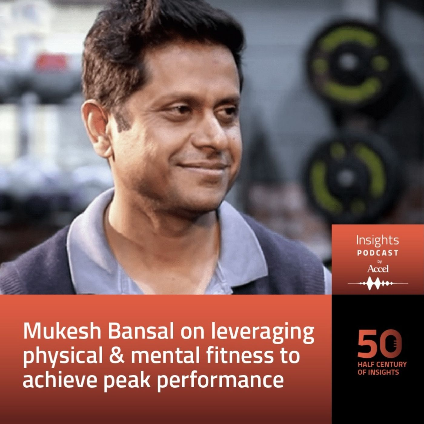 INSIGHTS #50 - Mukesh Bansal on leveraging physical & mental fitness to achieve peak performance