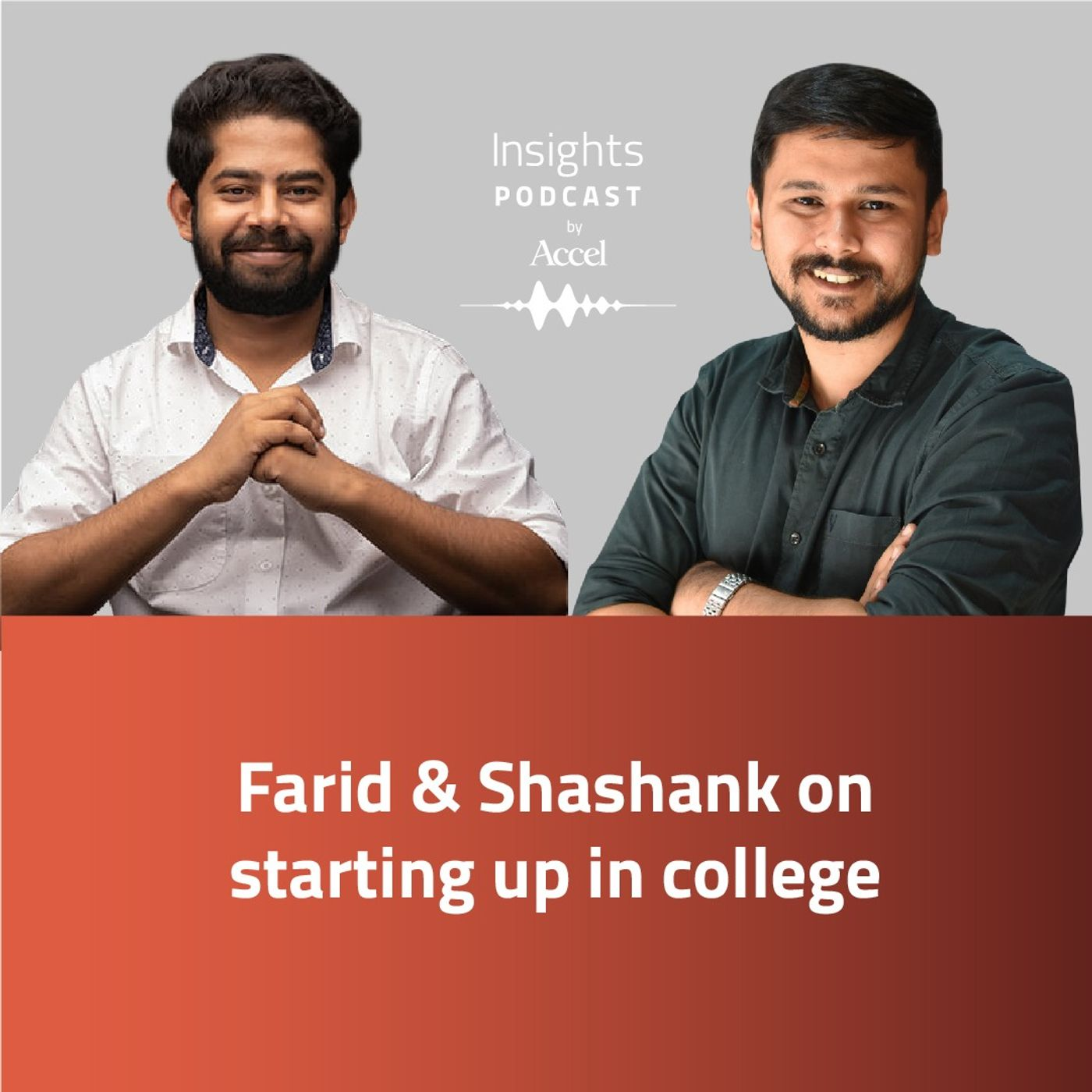 INSIGHTS #54 - Farid & Shashank on starting up in college