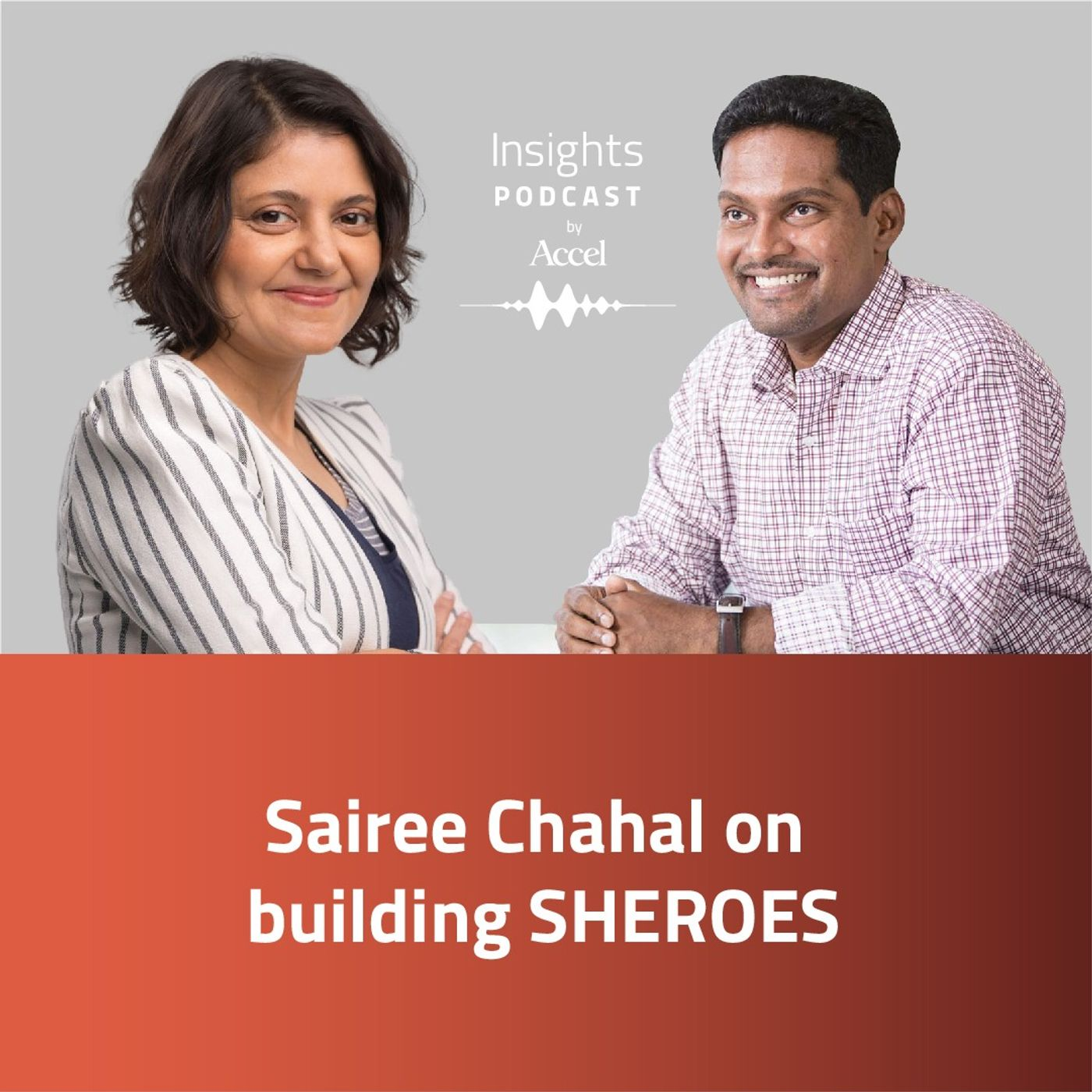 INSIGHTS #56 - Sairee Chahal on building SHEROES