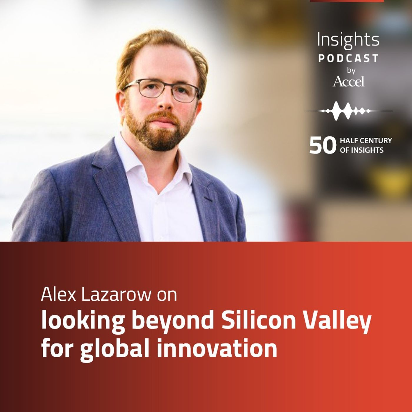 INSIGHTS #51 - Alex Lazarow on looking beyond Silicon Valley for global innovation