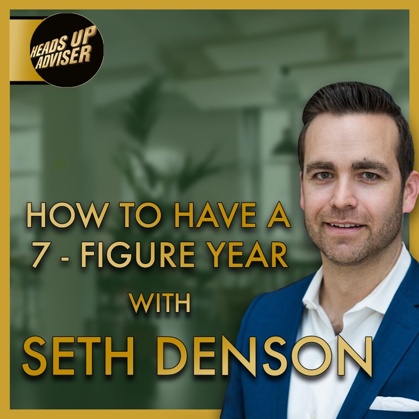How To Have A 7-Figure Year with Seth Denson