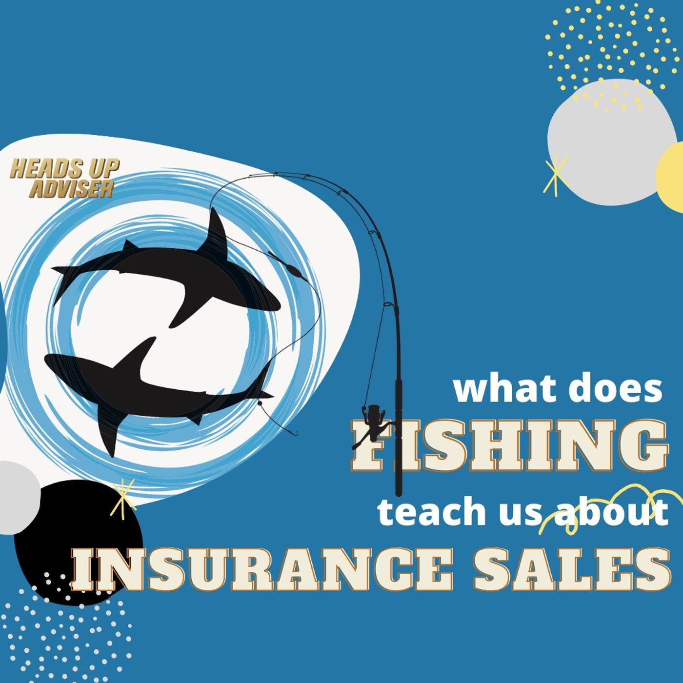 What Does Fishing Teach Us About Insurance Sales