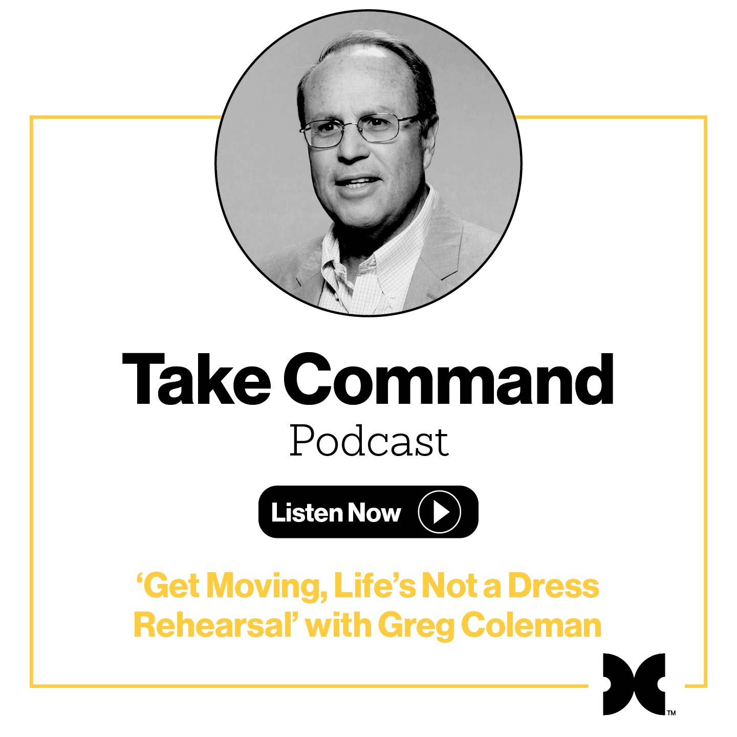 #6 'Get Moving, Life's Not a Dress Rehearsal' with Greg Coleman