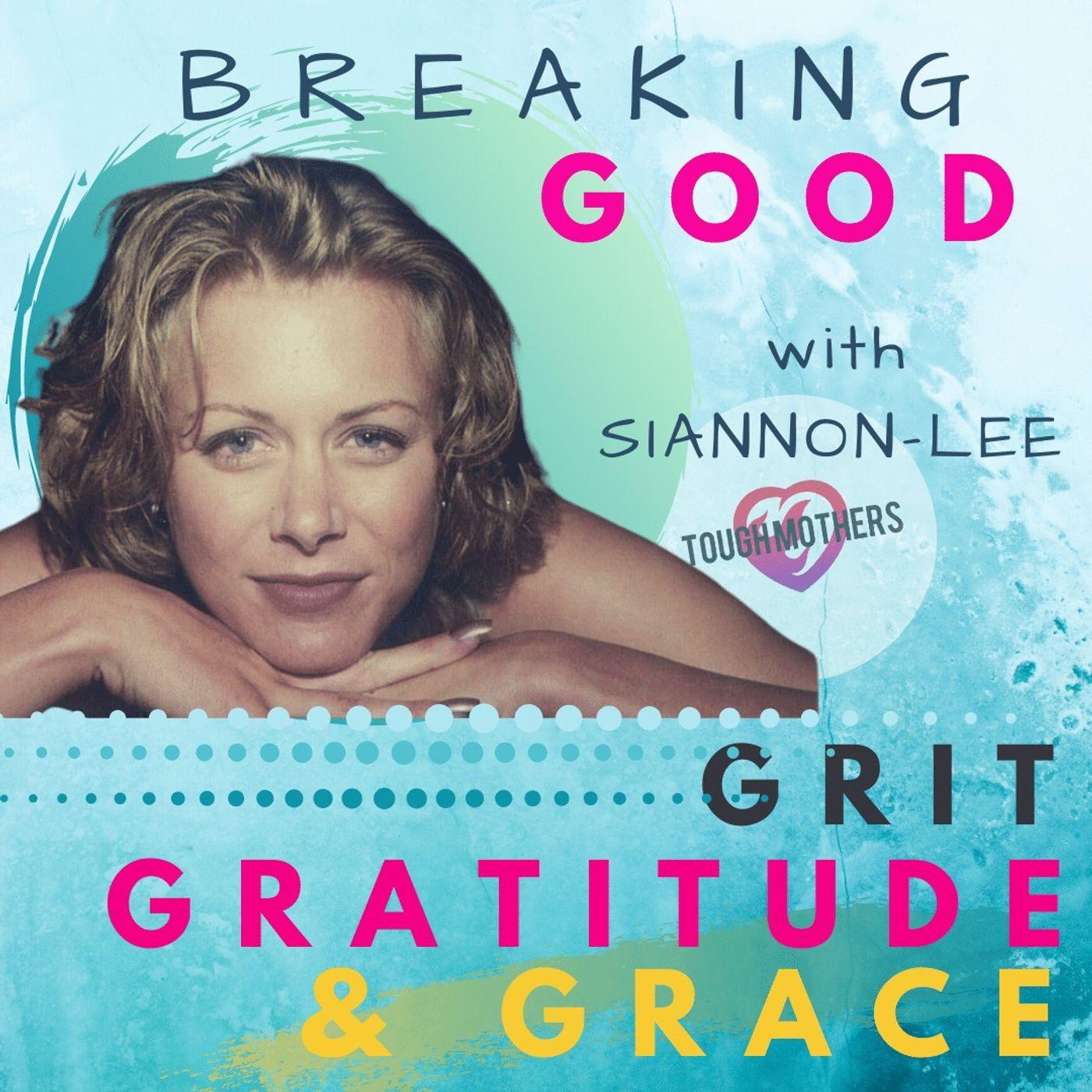 Breaking Good~ Grit, Gratitude & Grace