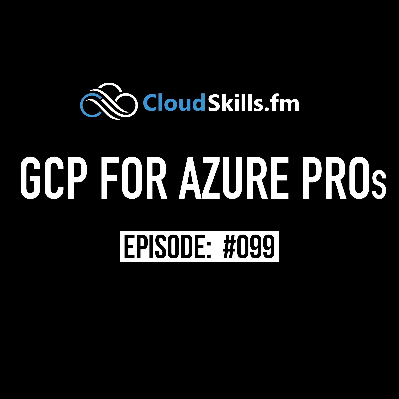 099: Google Cloud Platform (GCP) for Azure Pros with Elkhan Yusubov