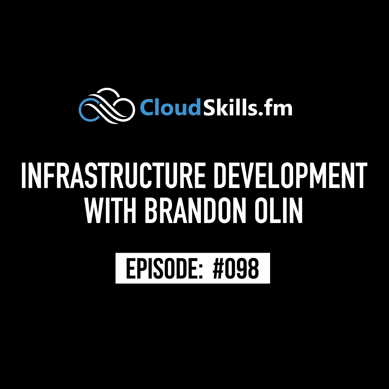 098: Infrastructure Development with Brandon Olin