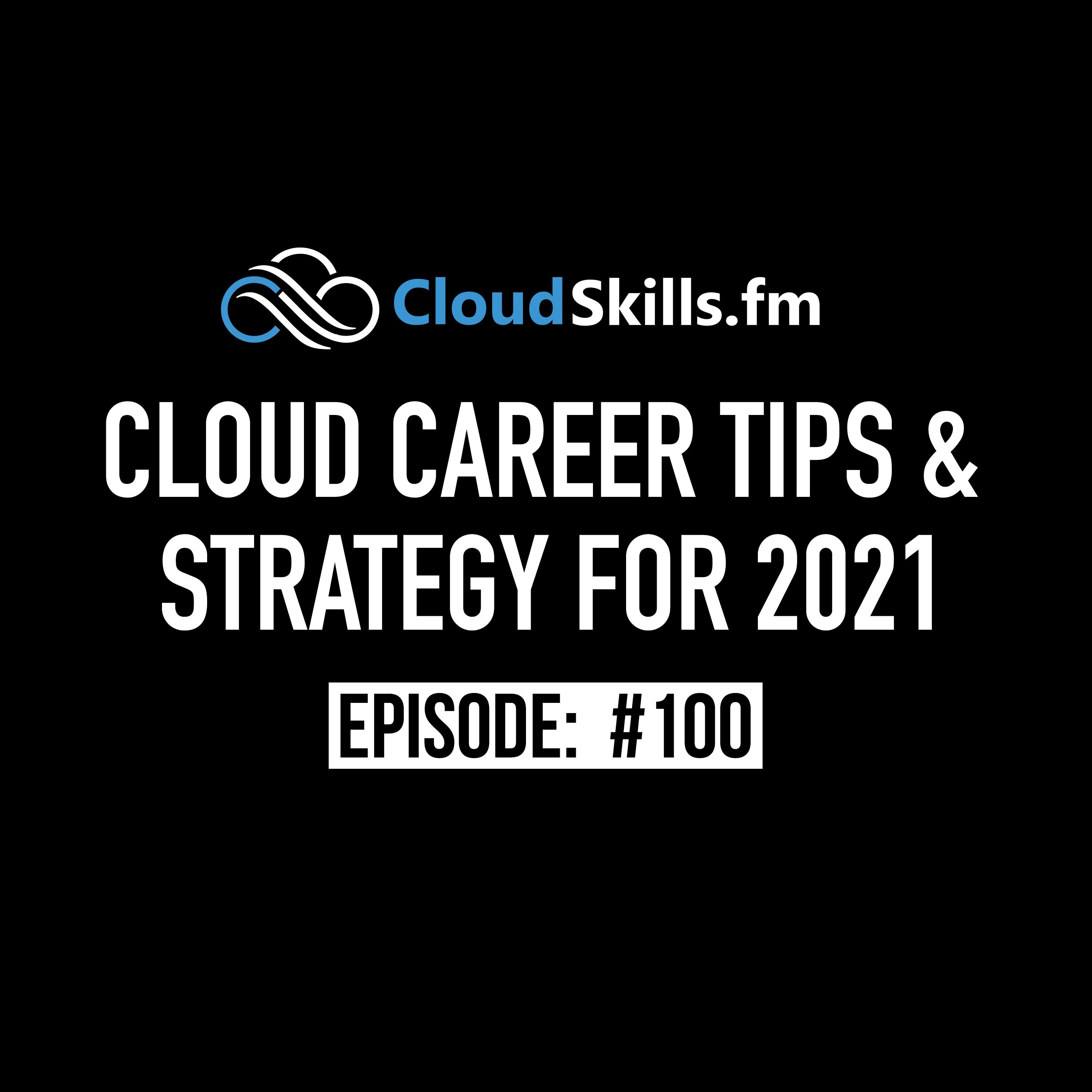 100: Cloud Career Tips & Strategy for 2021