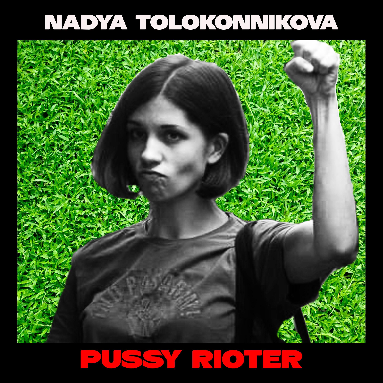 Nadya Tolokonnikova: Pussy Rioting Now