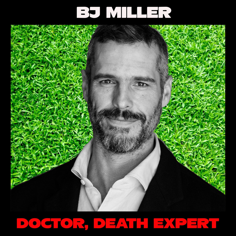 BJ Miller: An Expert on Death Talks About Life