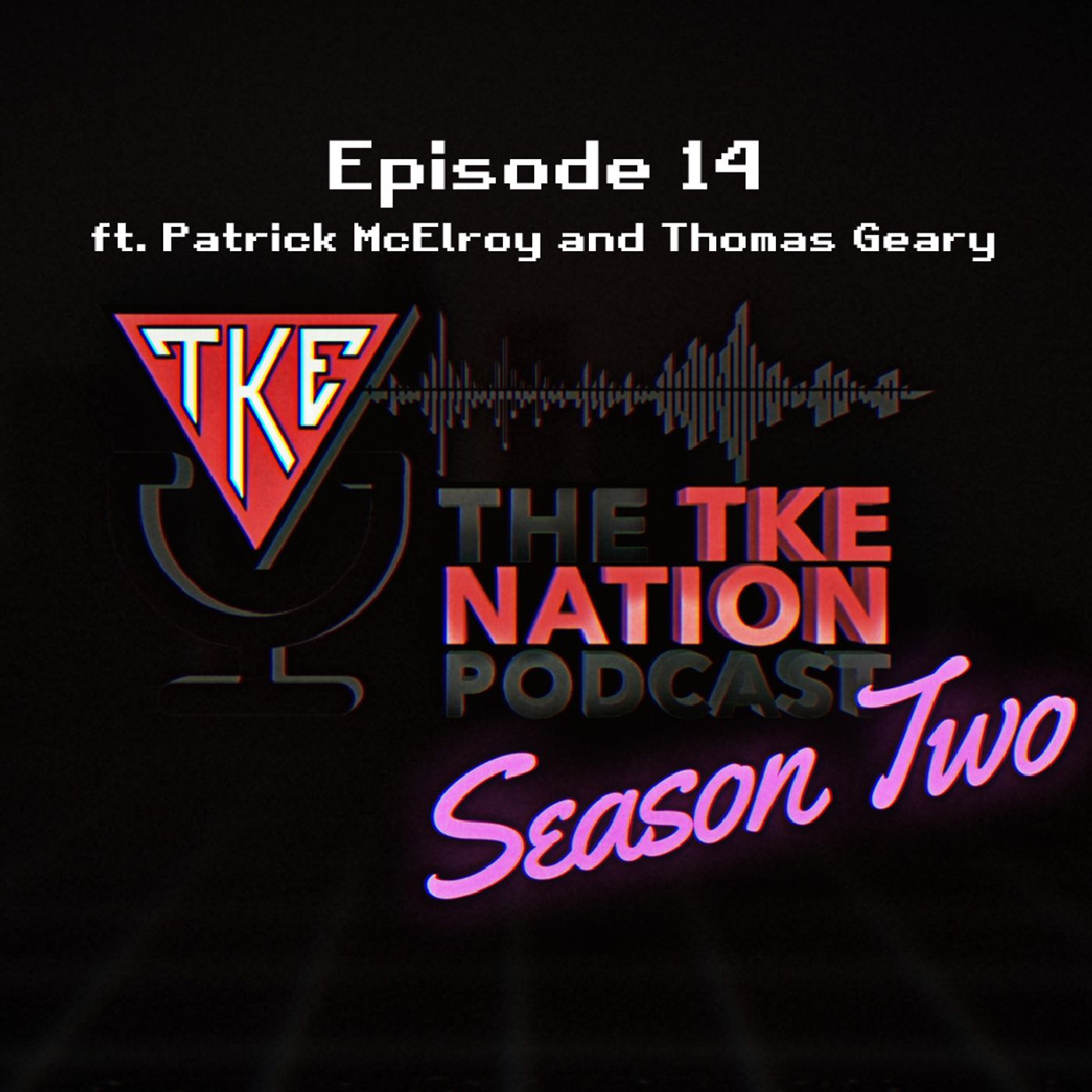 S2: E14 | Ft Patrick McElroy and Thomas Geary