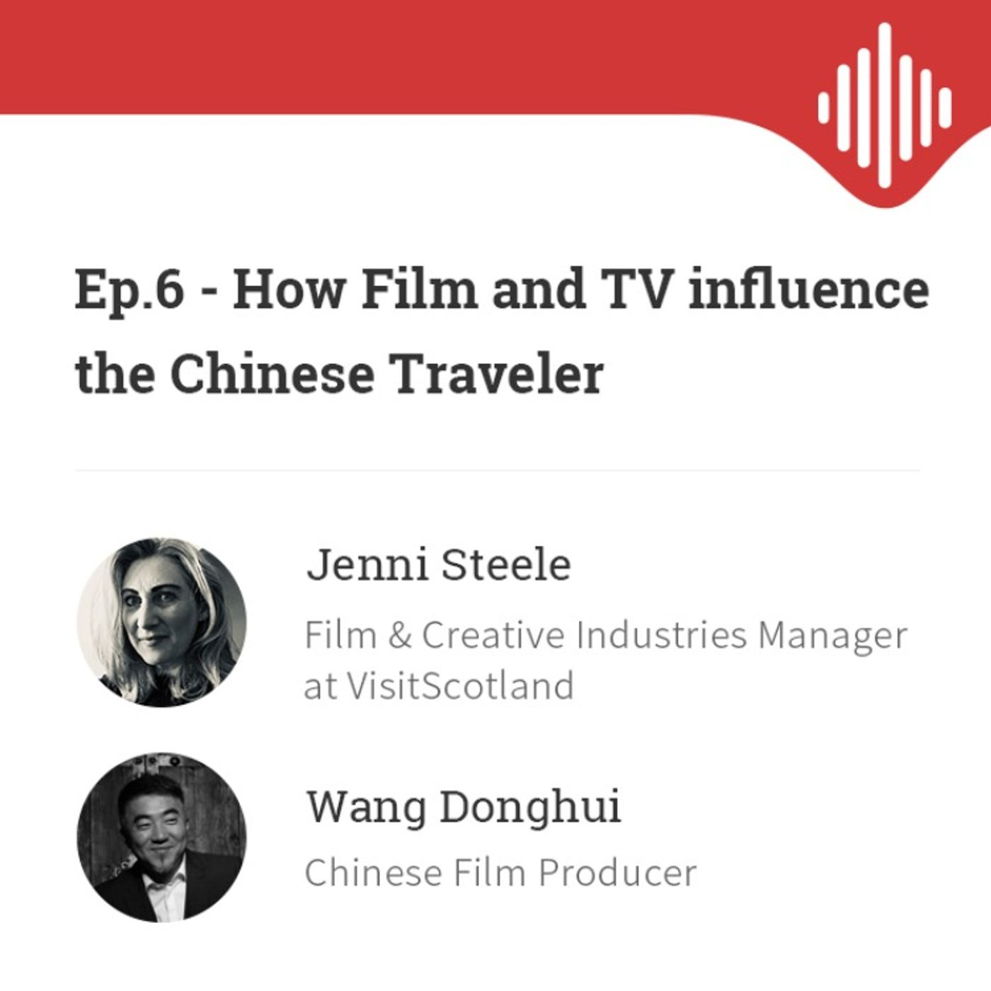 Ep.6 How Film and TV influence the Chinese Traveler, with Jenni Steele of VisitScotland and Chinese Film Producer Wang Donghui