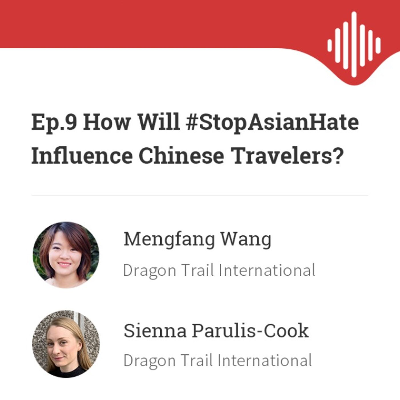 Ep.9 How Will #StopAsianHate Influence Chinese Travelers, with Mengfang Wang and Sienna Parulis-cook of Dragon Trail