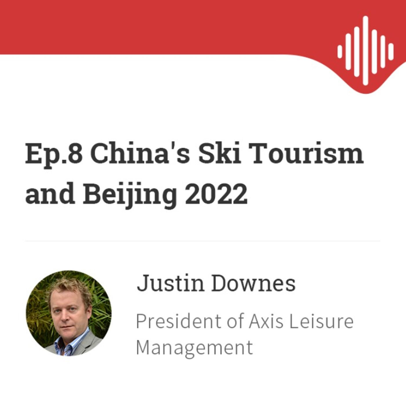 Ep.8 China's ski tourism and the build-up to Beijing 2022, with Justin Downes of Axis