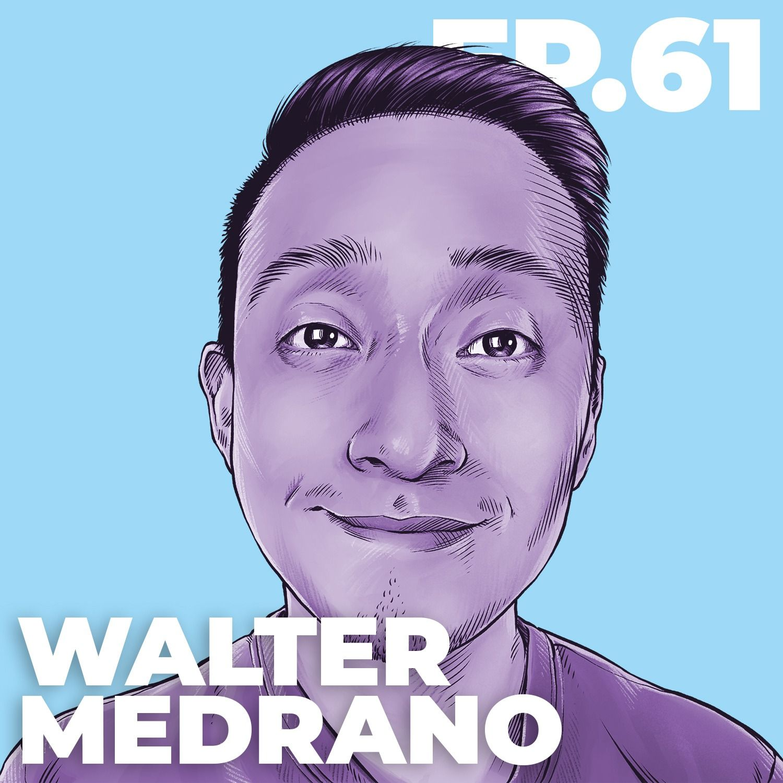 61 - INTERVIEW: Walter Medrano