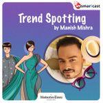 Trend Spotting by Manish Mishra