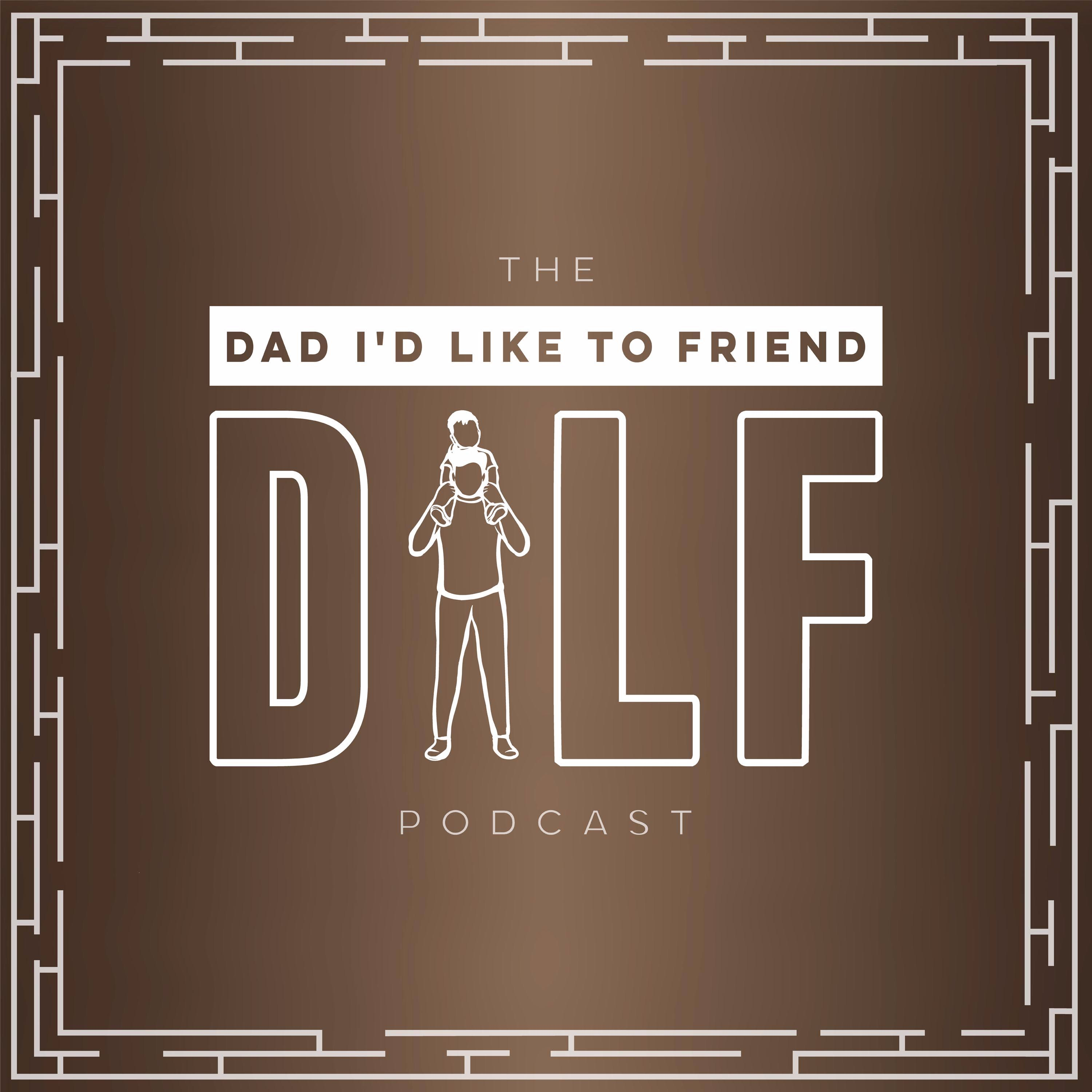 Dad I'd Like To Friend (The DILF Podcast)
