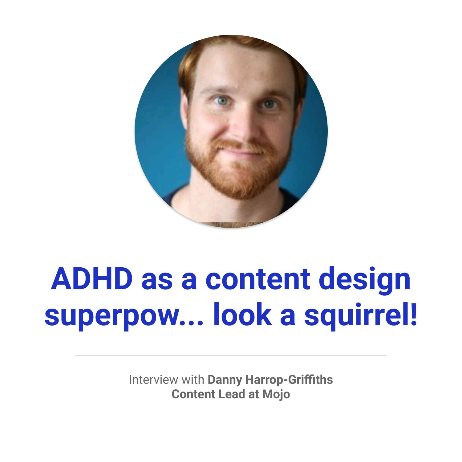 ADHD as a content design superpow... look a squirrel!