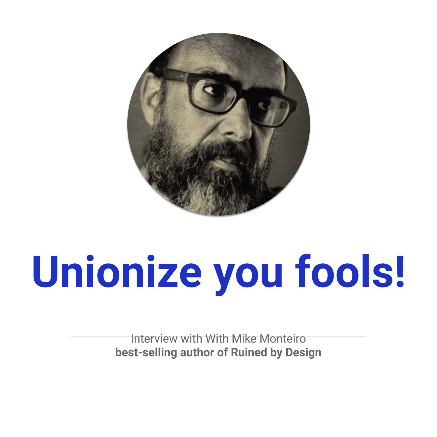 Unionize you fools! With Mike Monteiro