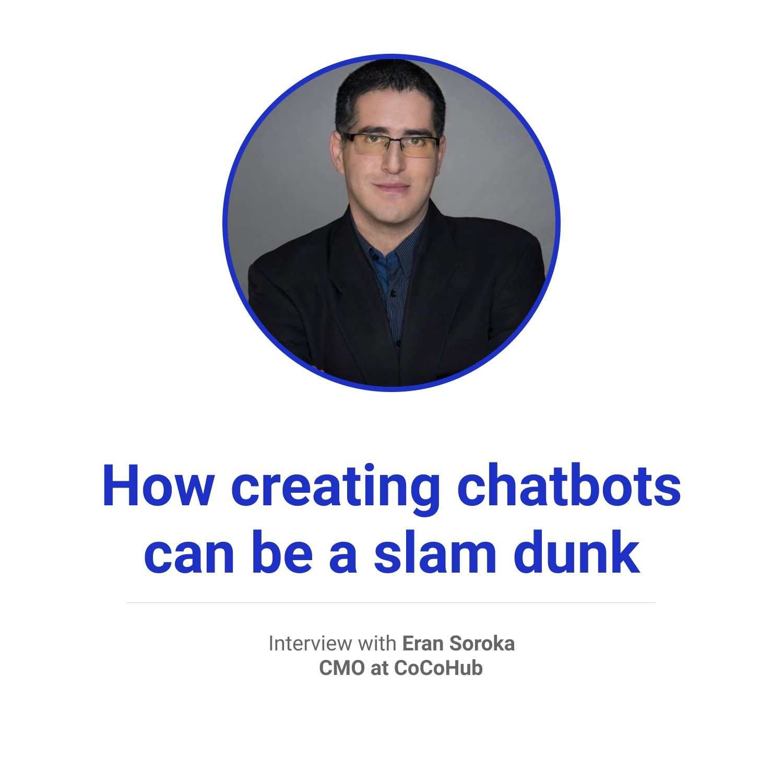 How creating chatbots can be a slam dunk   Eran Soroka of CoCoHub