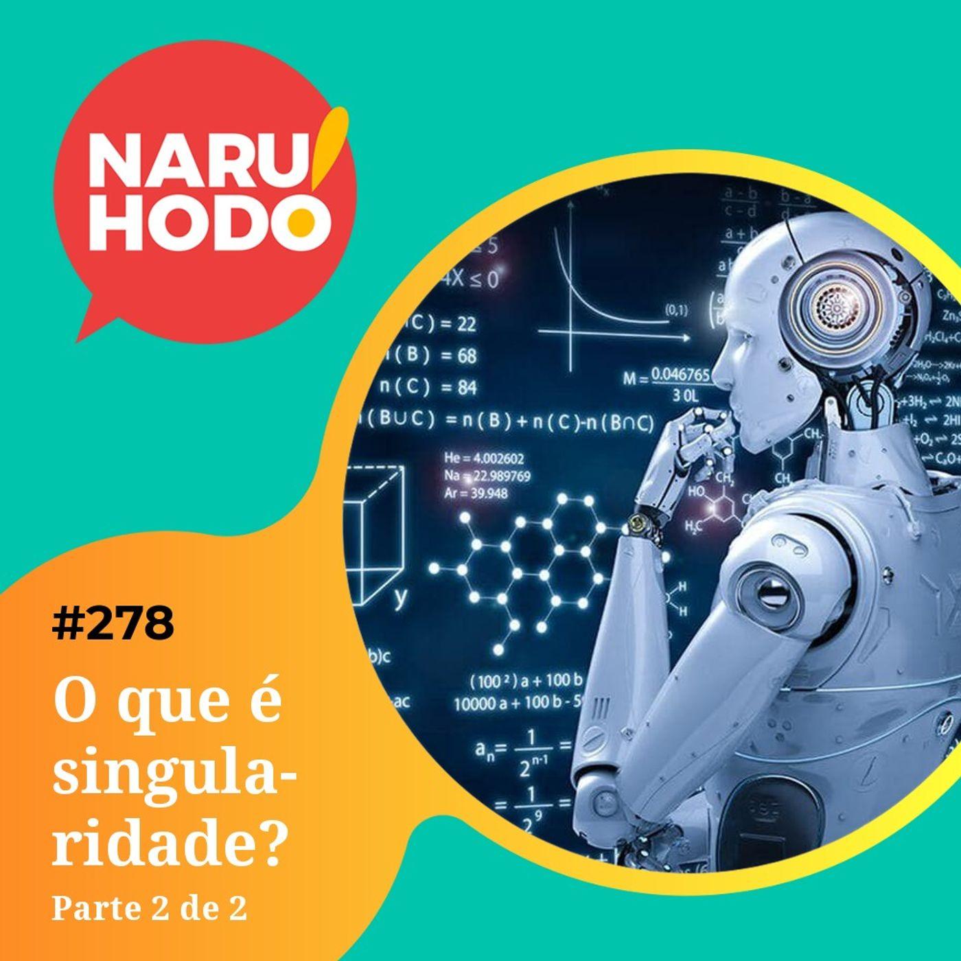Naruhodo #278 - O que é singularidade? - Parte 2 de 2
