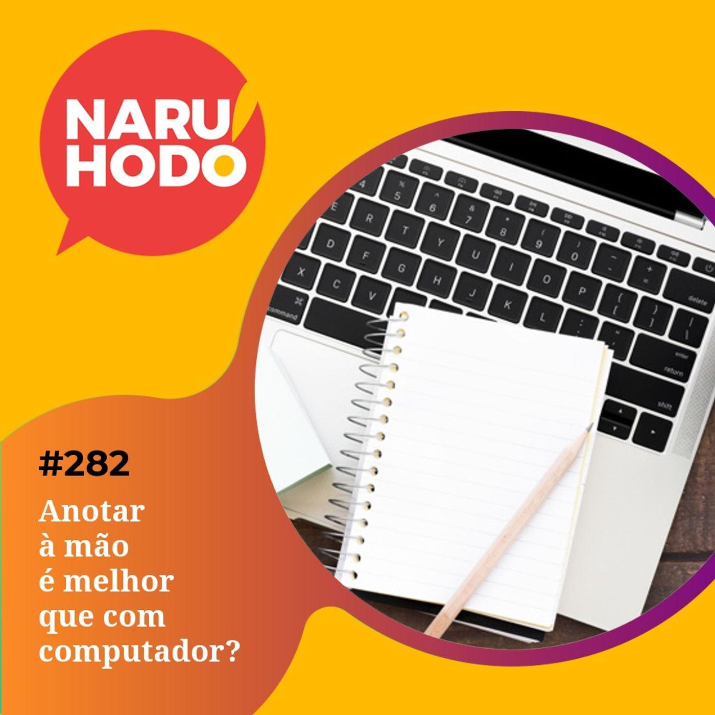 Naruhodo #282 - Anotar à mão é melhor que com computador?