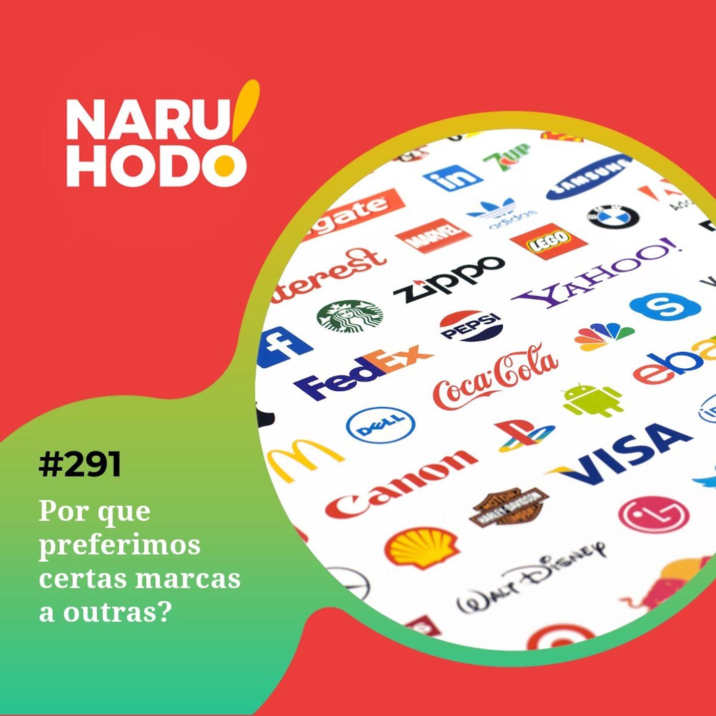 Naruhodo #291 - Por que preferimos certas marcas a outras?