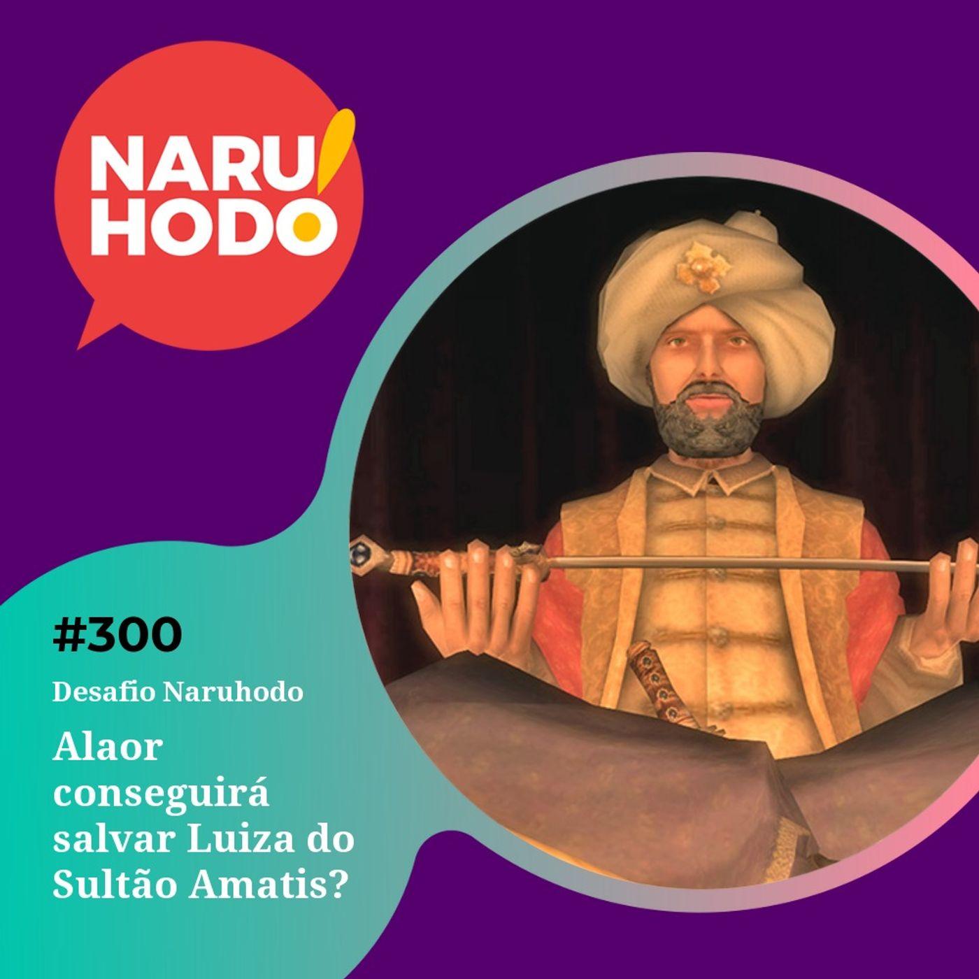 Naruhodo #300 - Desafio Naruhodo: Alaor conseguirá salvar Luíza do Sultão Amatis?