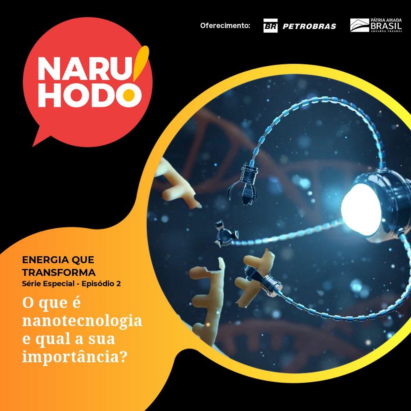Naruhodo Extra - Série Especial ENERGIA QUE TRANSFORMA - Episódio 2: O que é nanotecnologia e qual a sua importância?