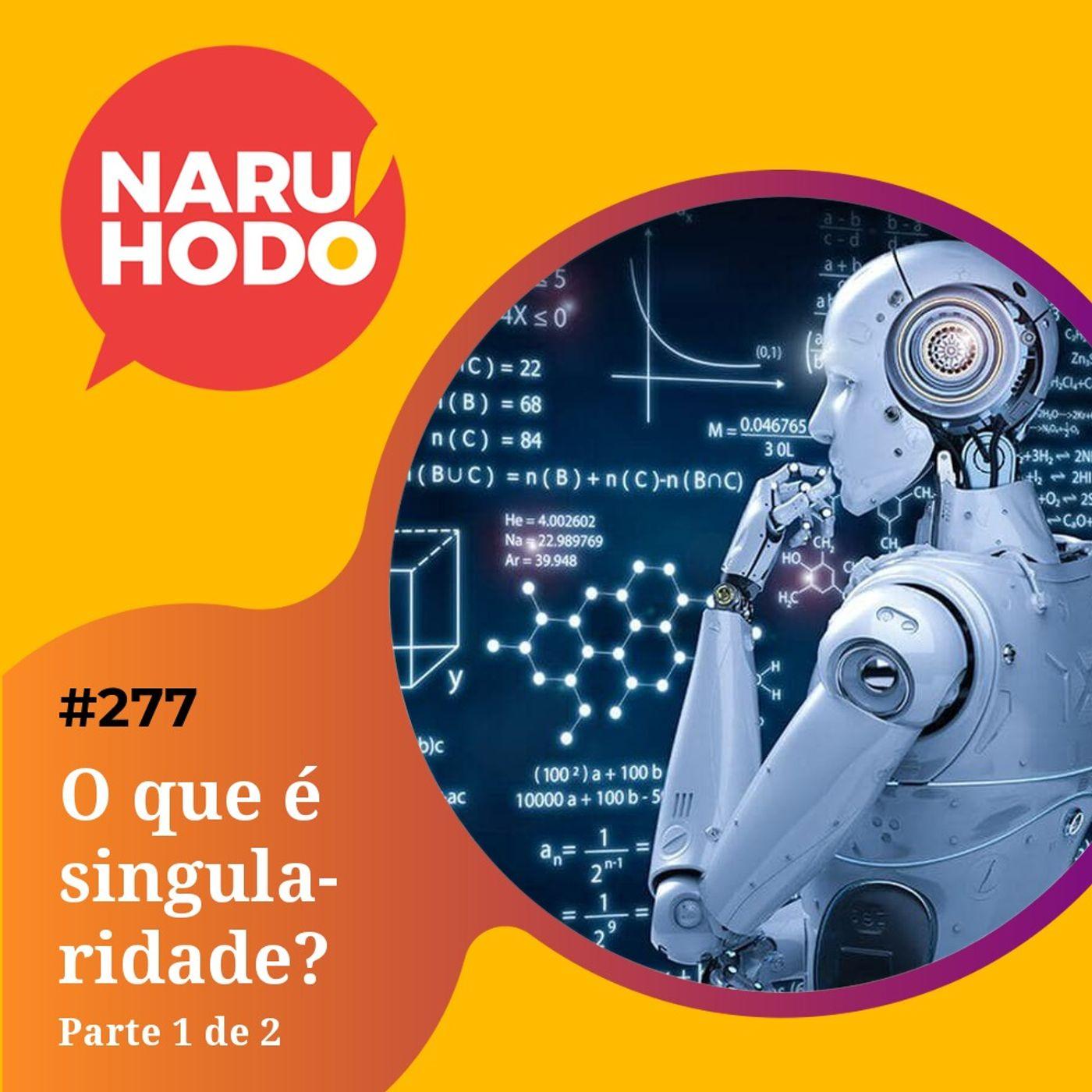 Naruhodo #277 - O que é singularidade? - Parte 1 de 2