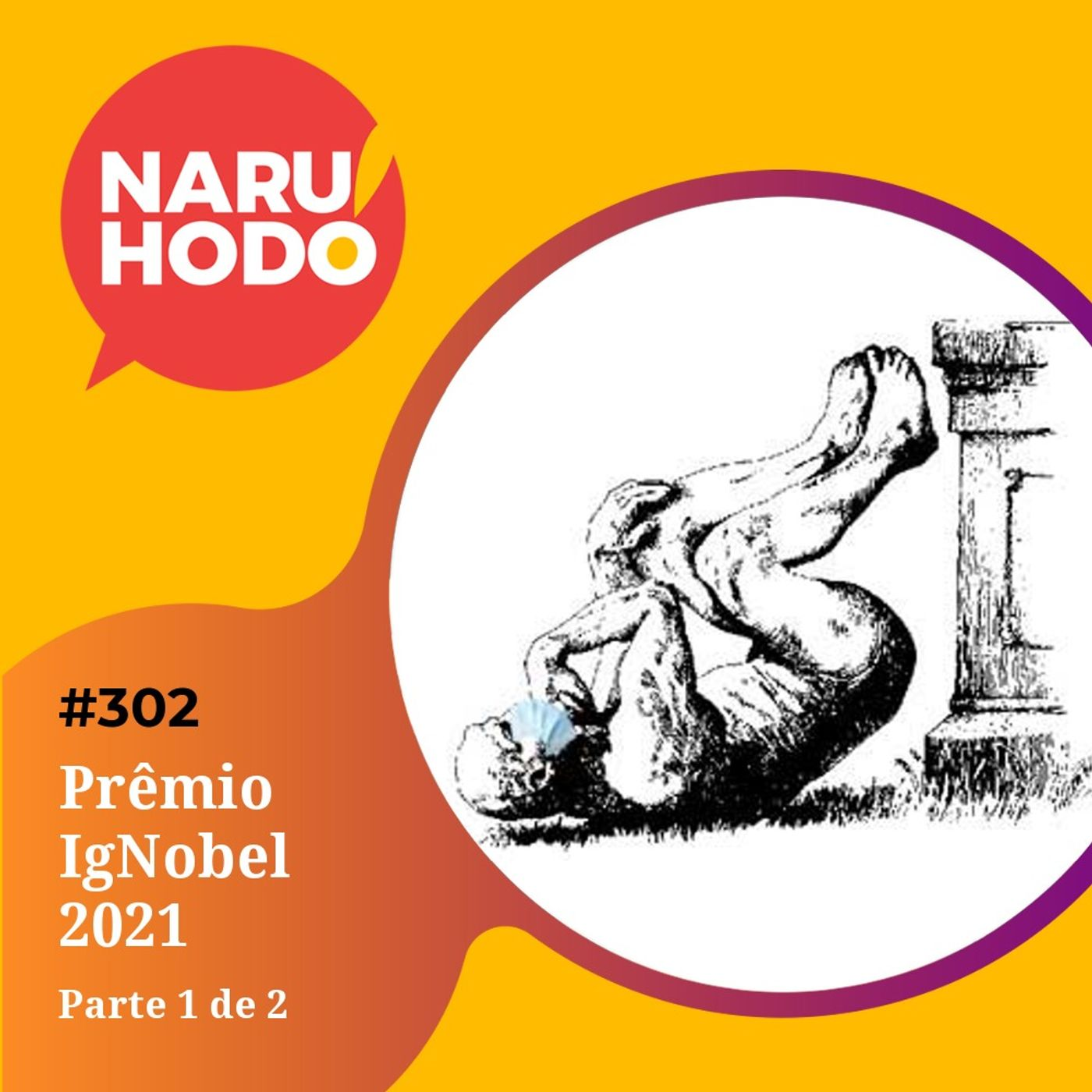 Naruhodo #302 - Prêmio IgNobel 2021 - Parte 1 de 2