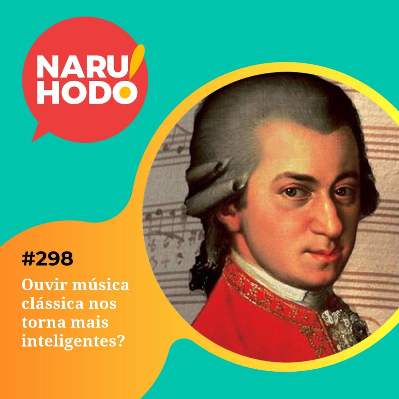 Naruhodo #298 - Ouvir música clássica nos torna mais inteligentes?