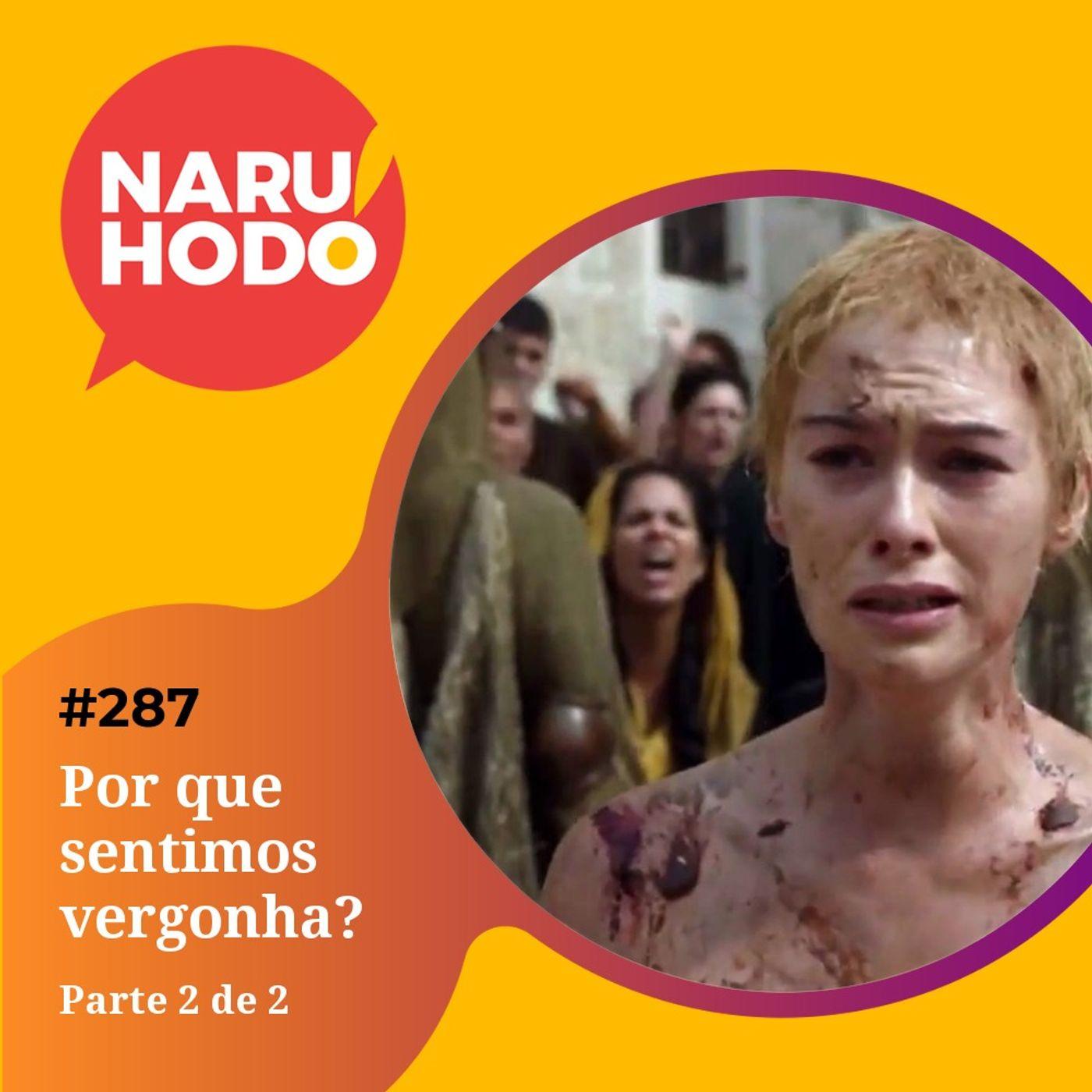 Naruhodo #287 - Por que sentimos vergonha? - Parte 2 de 2
