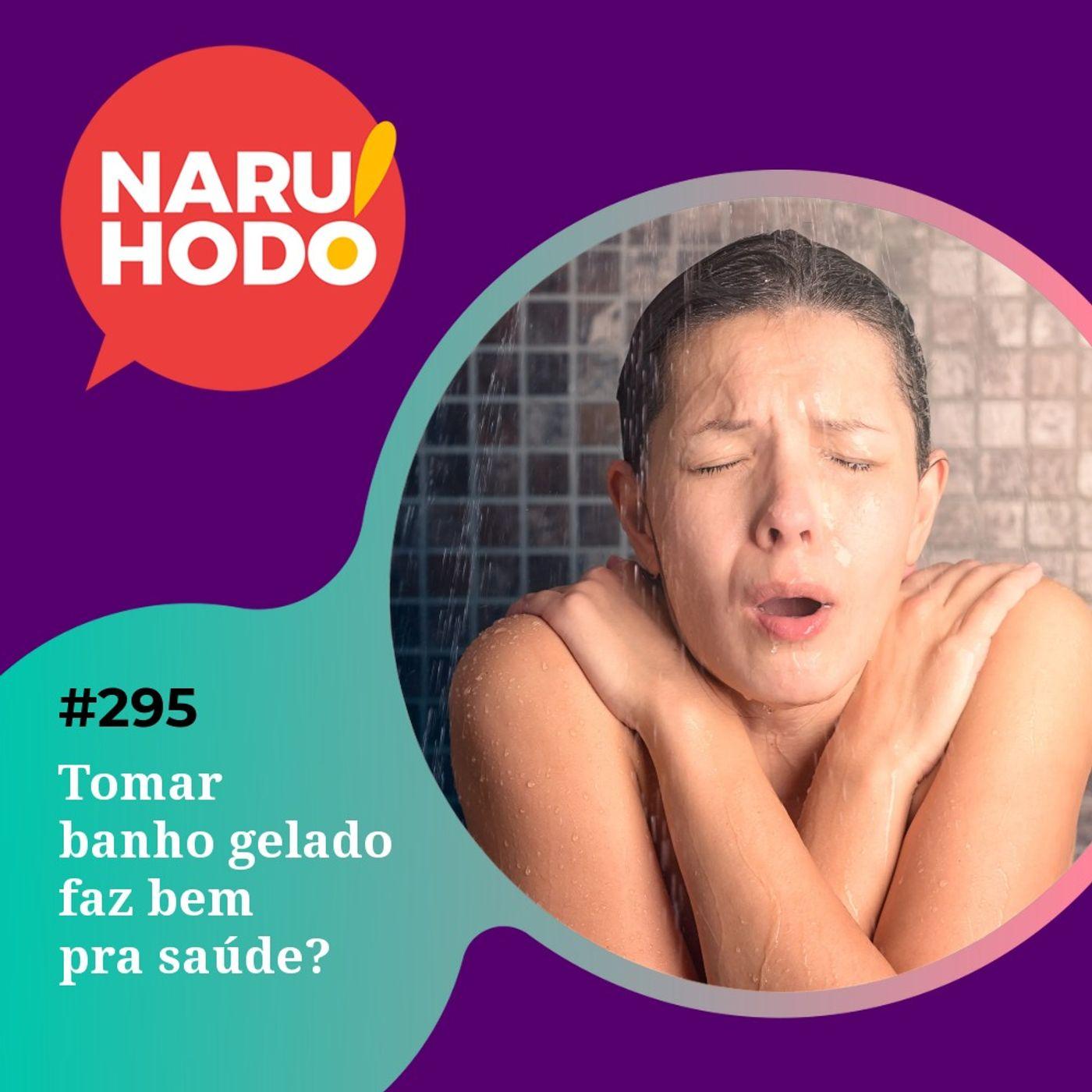 Naruhodo #295 - Tomar banho gelado faz bem pra saúde?