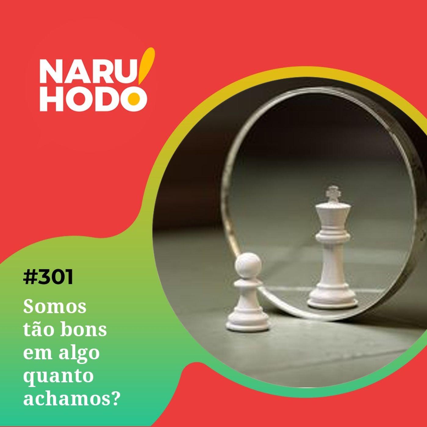 Naruhodo #301 - Somos tão bons em algo quanto achamos?