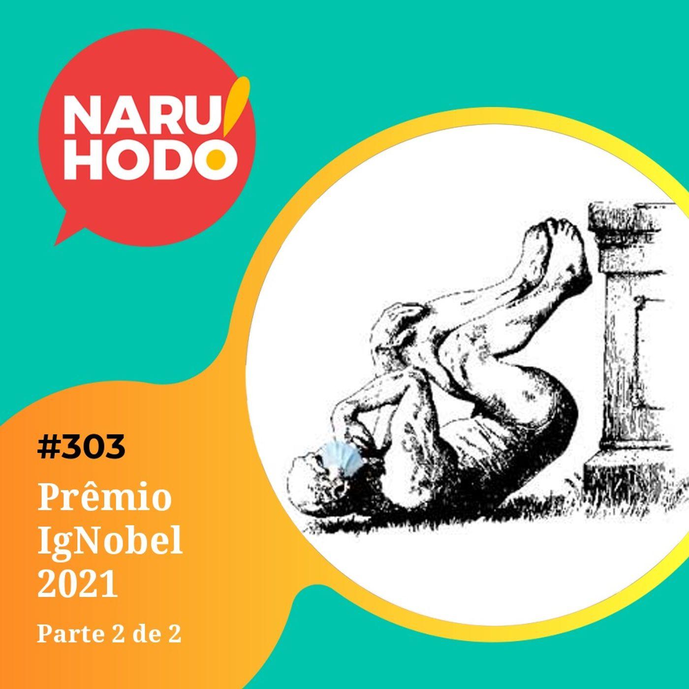 Naruhodo #303 - Prêmio IgNobel 2021 - Parte 2 de 2