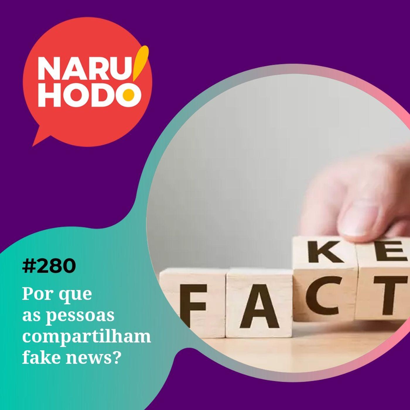 Naruhodo #280 - Por que as pessoas compartilham fake news?