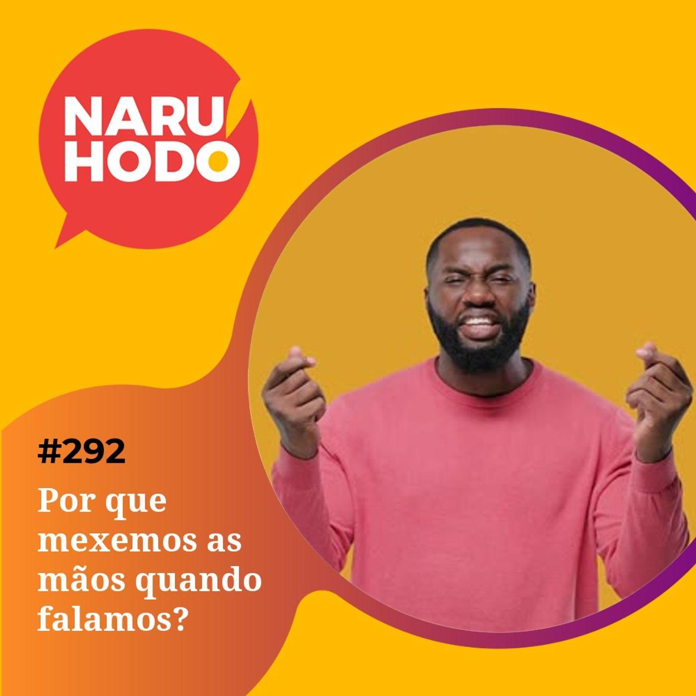 Naruhodo #292 - Por que mexemos as mãos quando falamos?