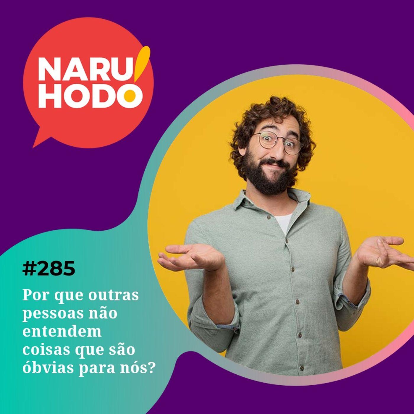 Naruhodo #285 - Por que outras pessoas não entendem coisas que são óbvias para nós?