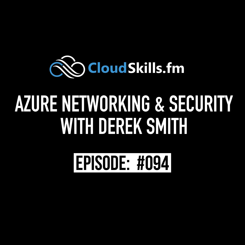 094: Azure Networking & Security with Derek Smith