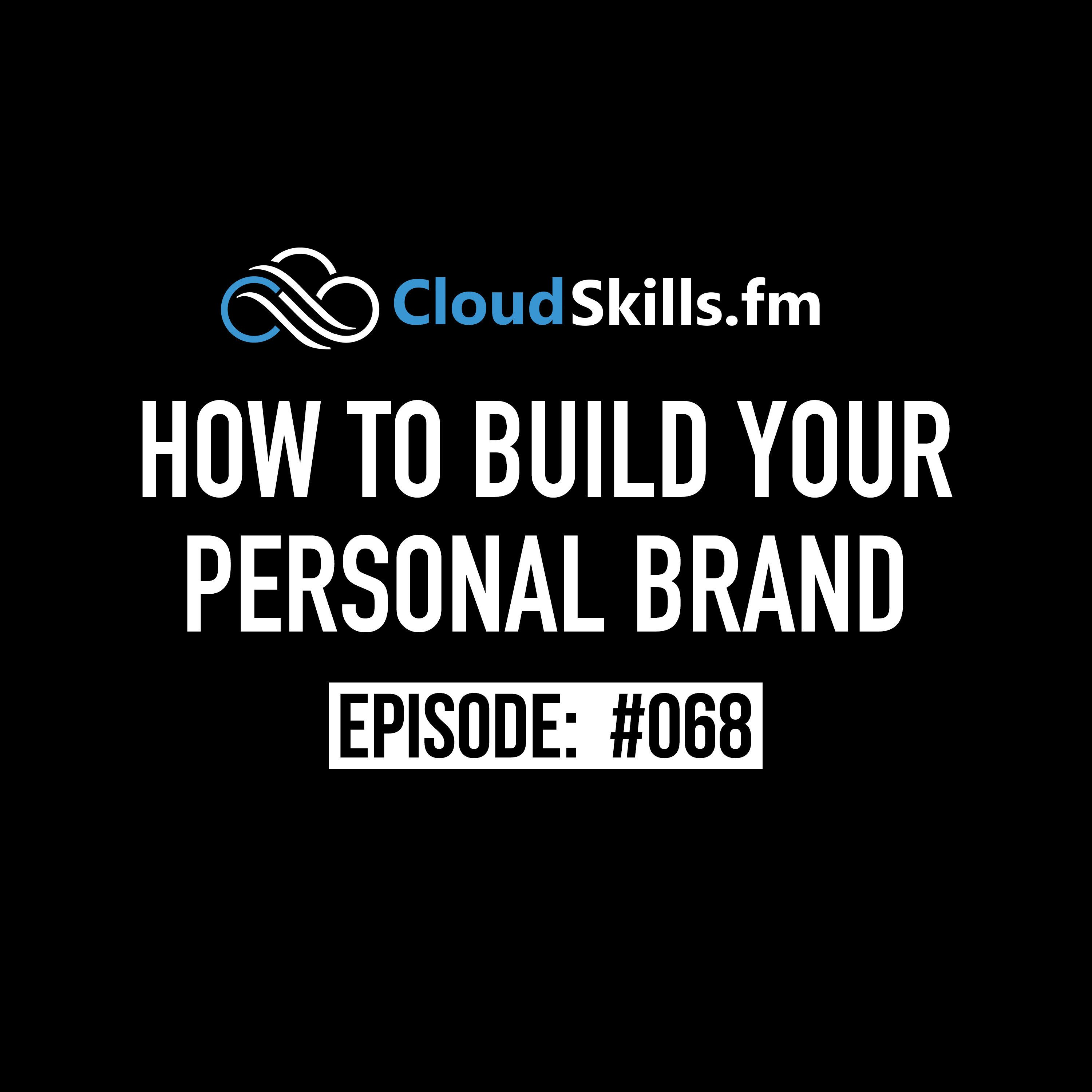 068: How to Build Your Personal Brand