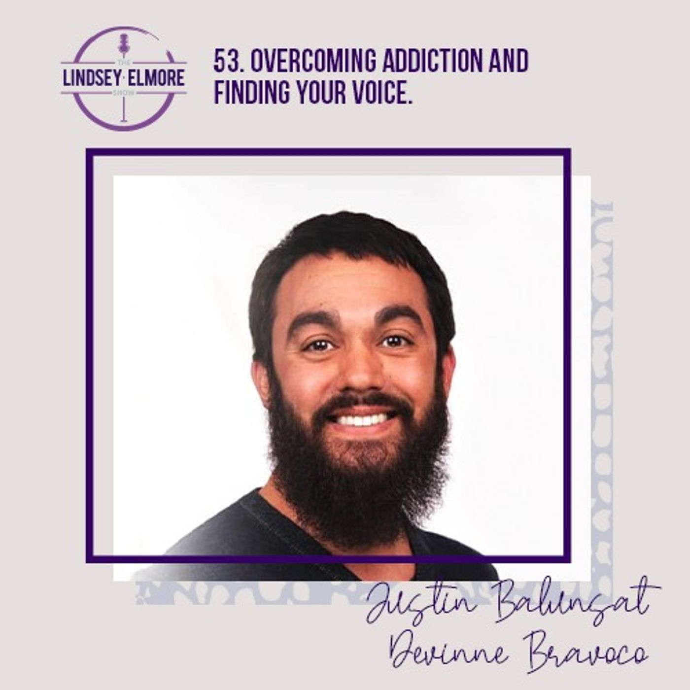 Overcoming addiction and finding your voice. An interview with Justin Balunsat featuring Devinne Bravoco.