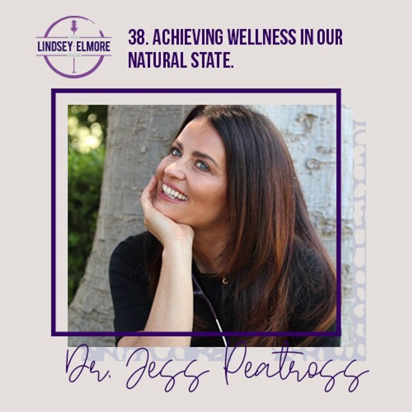Achieving wellness in our natural state. An interview with Dr. Jess Peatross.