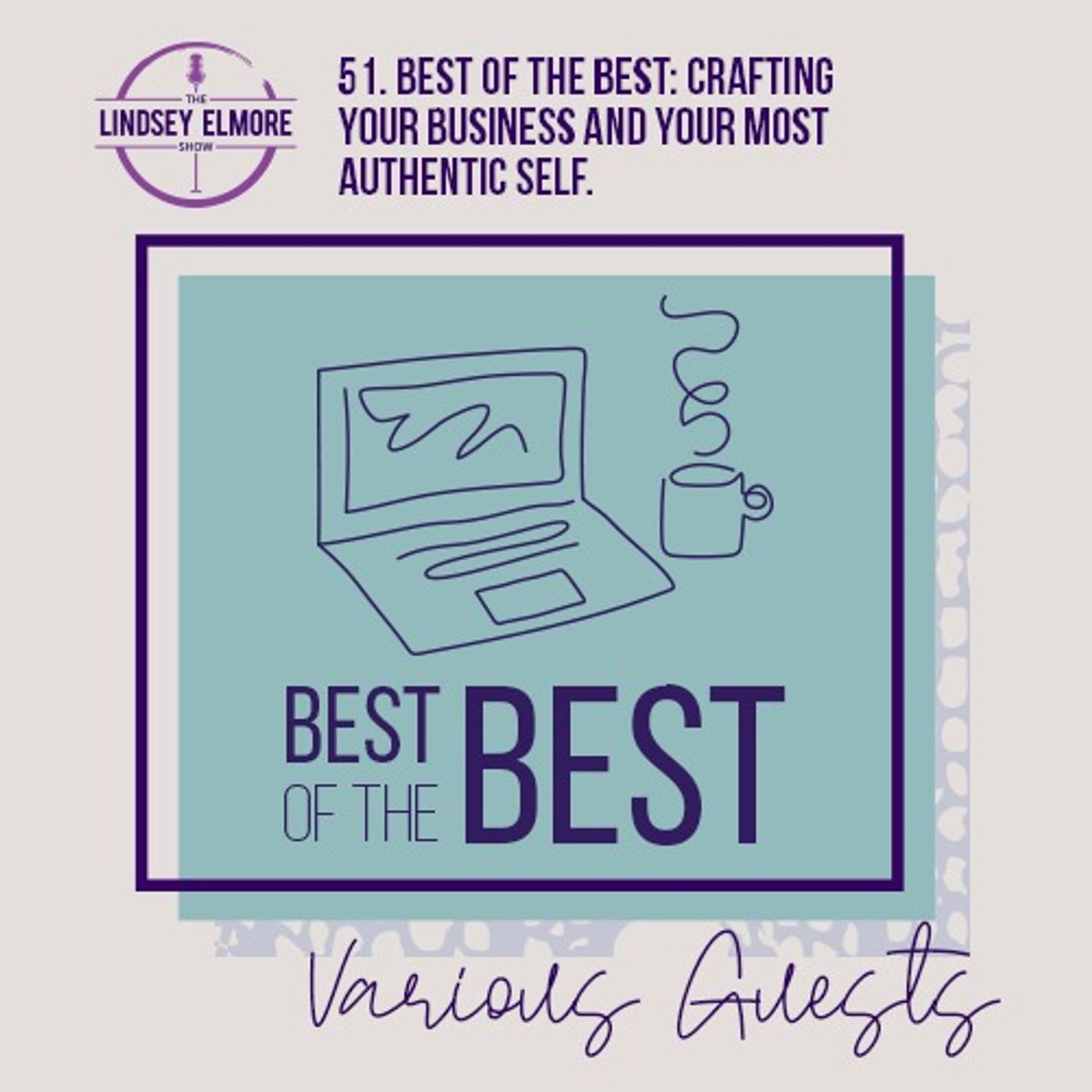 Best of the best: crafting your business and your most authentic self. Interviews with various guests.