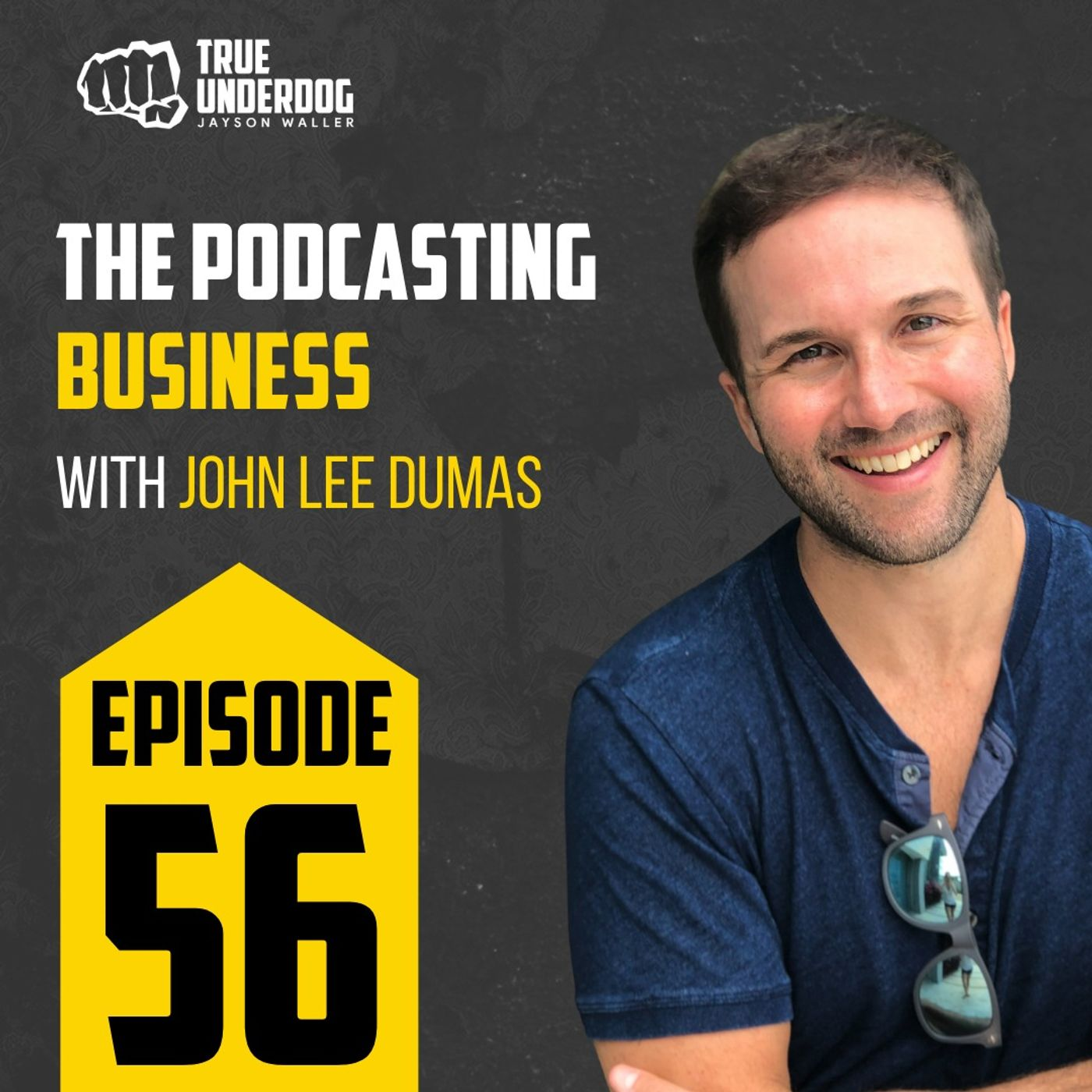 #56: The Podcasting Business with John Lee Dumas