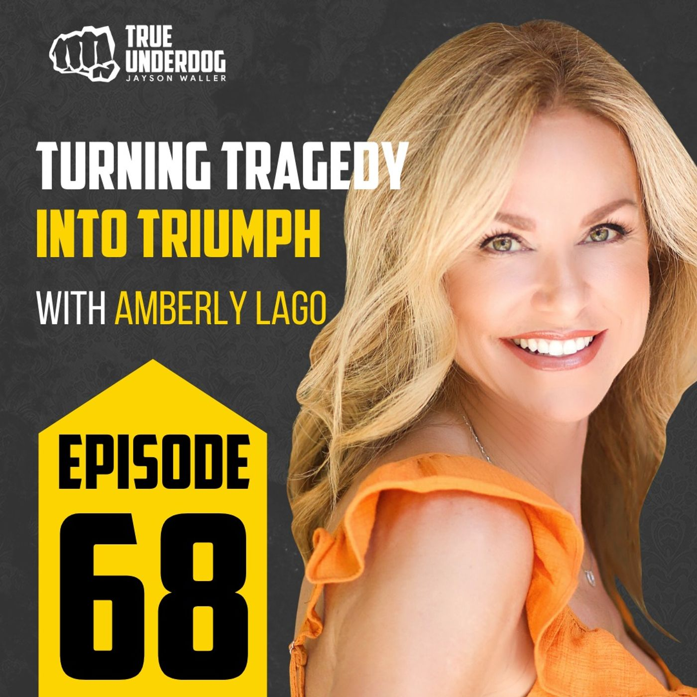 #68: Turning Tragedy into Triumph with Amberly Lago