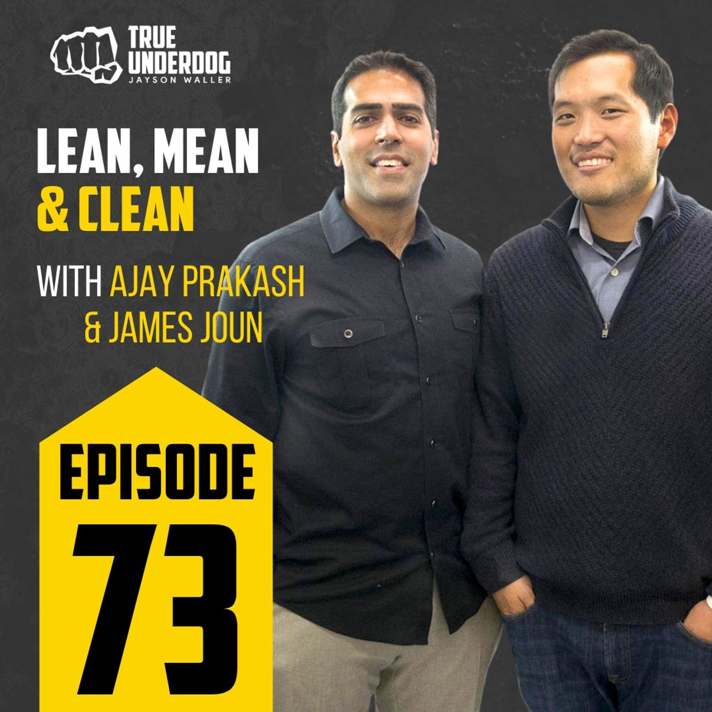 #73: Lean, Mean, and Clean with Ajay Prakash & James Joun