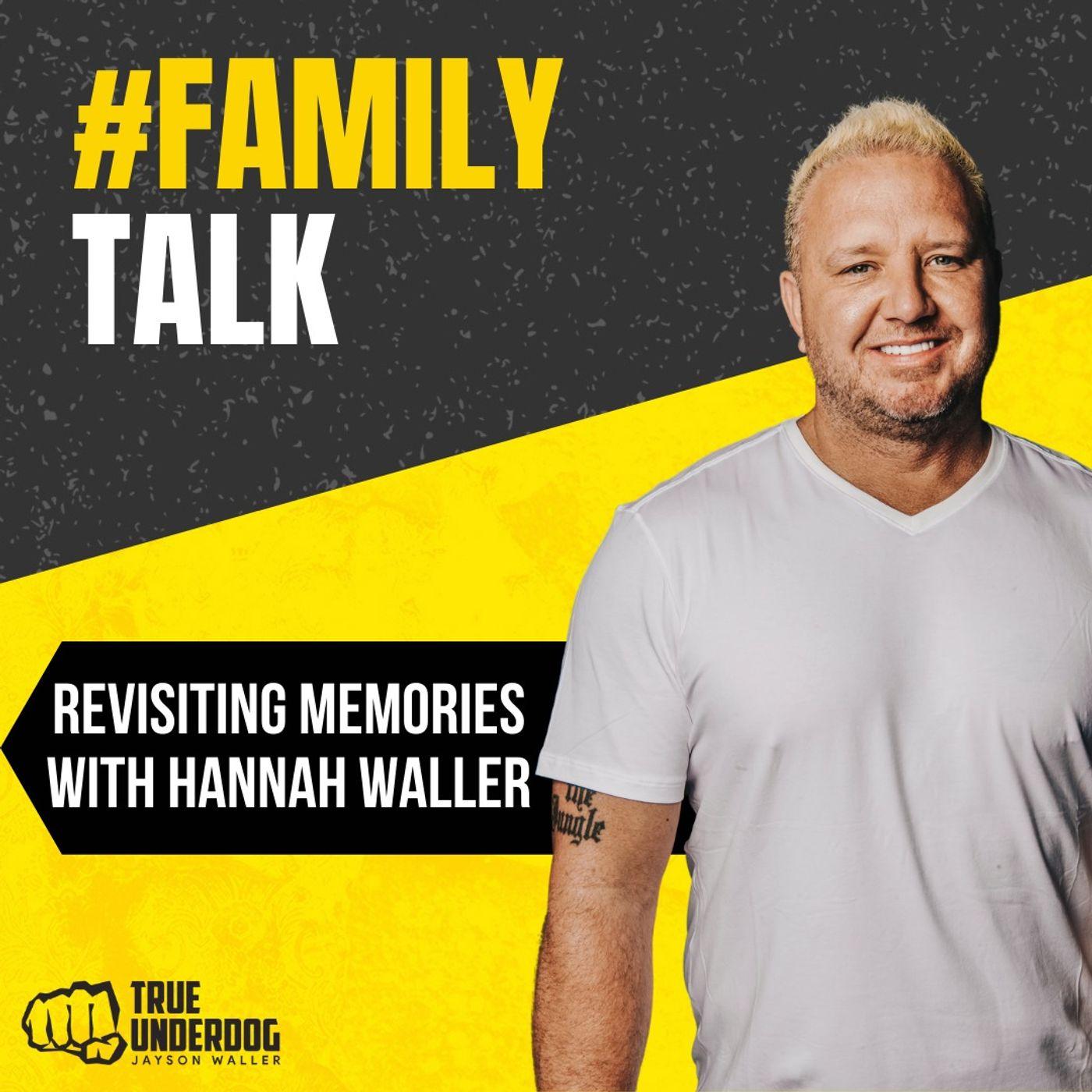 #FamilyTalk: Revisiting Memories with Hannah Waller