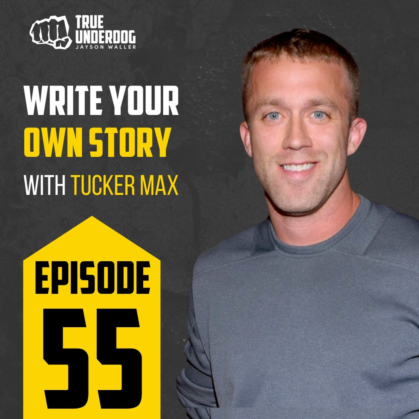 #55: Write Your Own Story with Tucker Max