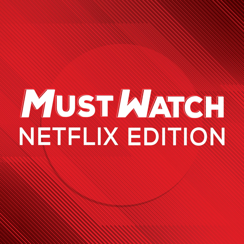 Introducing 'Must Watch: Netflix Edition'